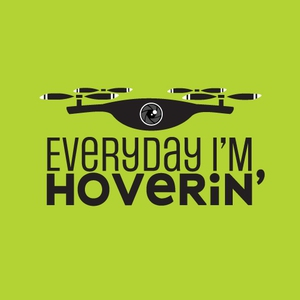 Everyday I'm HOVERIN'