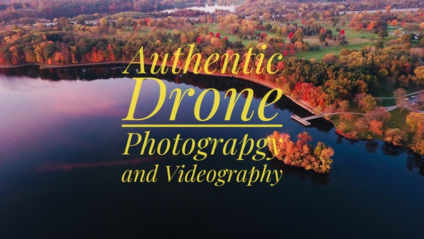 Authentic Drone Photography and Videography